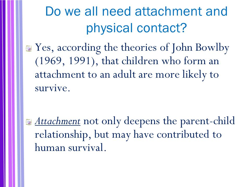 Do we all need attachment and physical contact.