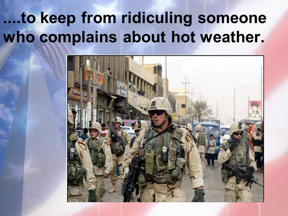 ....to keep from ridiculing someone who complains about hot weather.