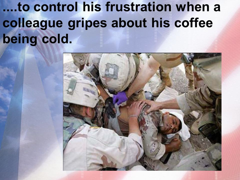 ....to control his frustration when a colleague gripes about his coffee being cold.