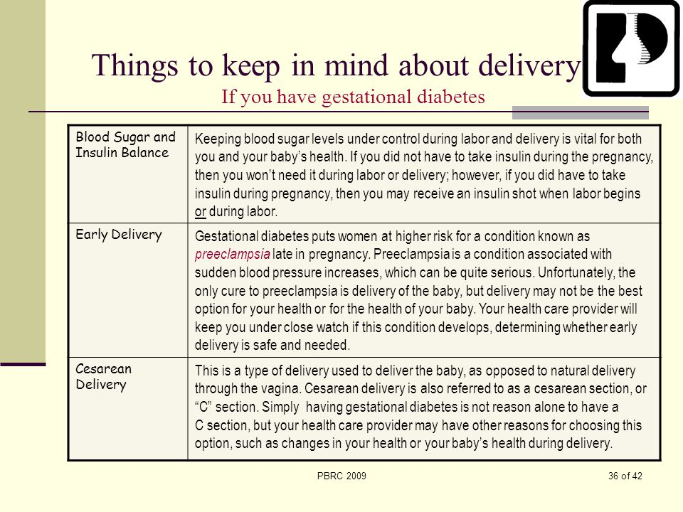 36 of 42PBRC 2009 Things to keep in mind about delivery If you have gestational diabetes Blood Sugar and Insulin Balance Keeping blood sugar levels un