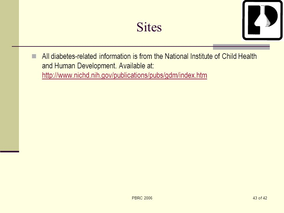 43 of 42PBRC 2006 Sites All diabetes-related information is from the National Institute of Child Health and Human Development. Available at: http://ww