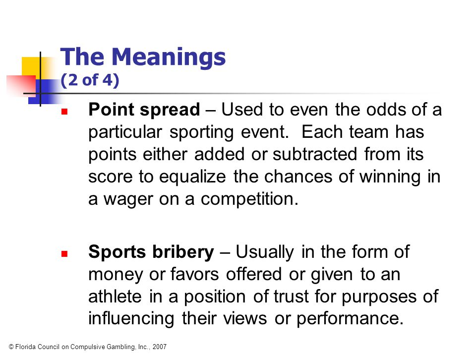 The Meanings (2 of 4) Point spread – Used to even the odds of a particular sporting event.