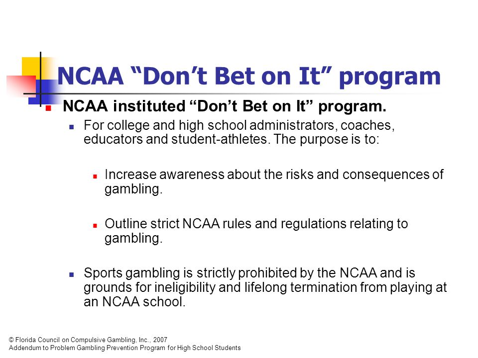 NCAA Don't Bet on It program NCAA instituted Don't Bet on It program.