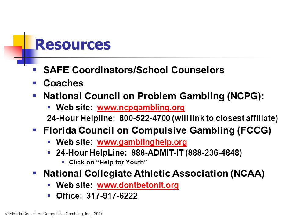  SAFE Coordinators/School Counselors  Coaches  National Council on Problem Gambling (NCPG):  Web site: www.ncpgambling.orgwww.ncpgambling.org 24-H