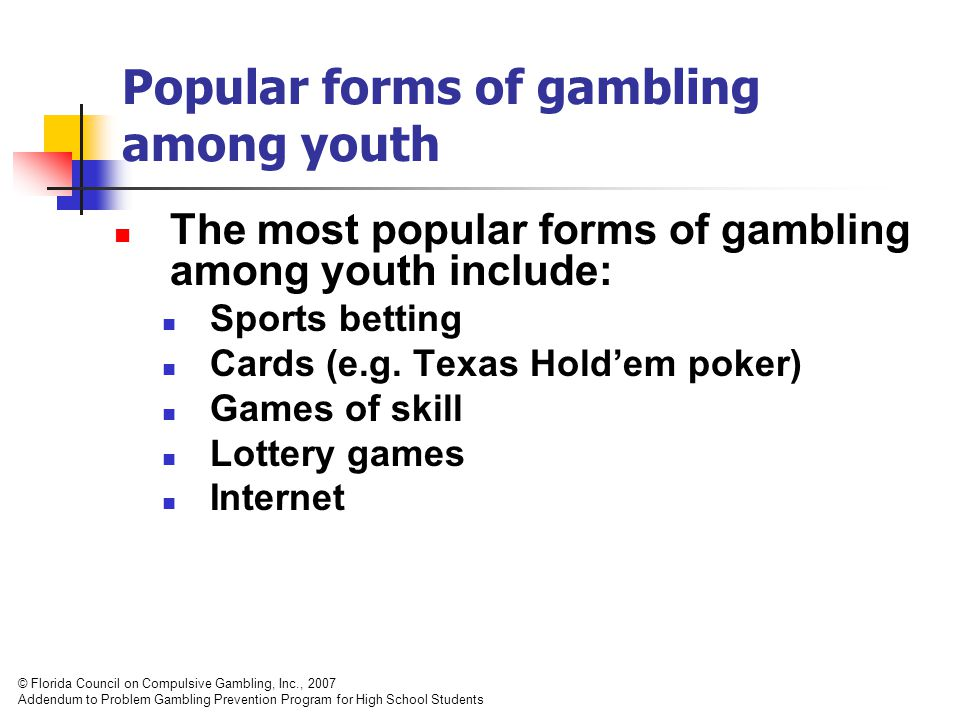 Popular forms of gambling among youth The most popular forms of gambling among youth include: Sports betting Cards (e.g.