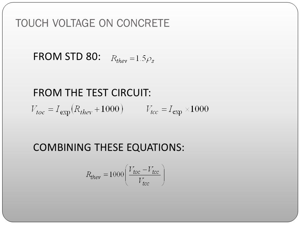 TOUCH VOLTAGE ON CONCRETE FROM STD 80: FROM THE TEST CIRCUIT: COMBINING THESE EQUATIONS: