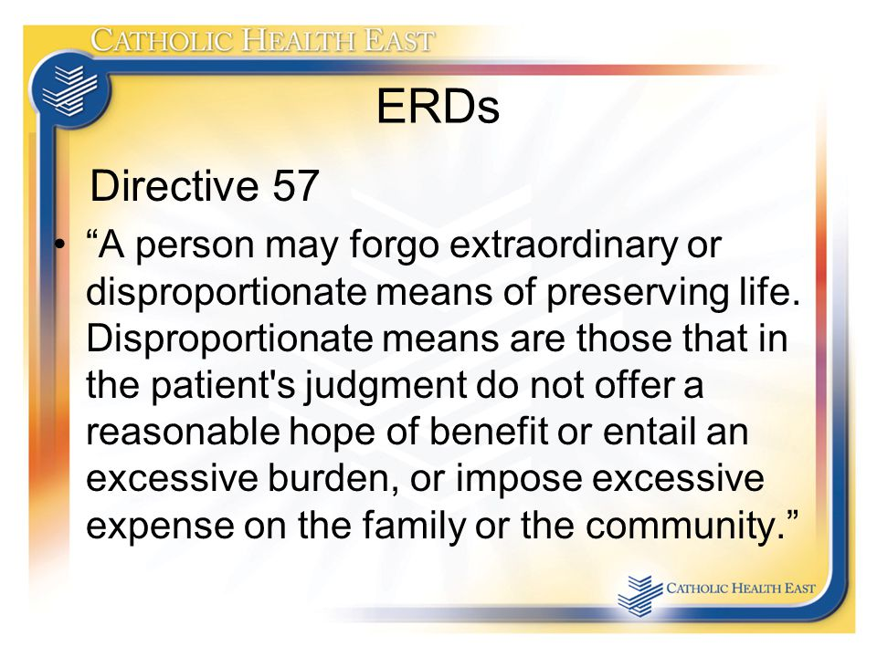 ERDs Directive 57 A person may forgo extraordinary or disproportionate means of preserving life.