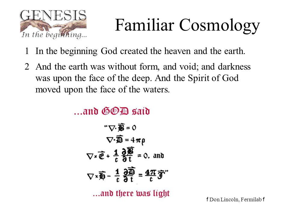 f Don Lincoln, Fermilab f Summary of Cosmologic Measurements The Big Bang theory is consistent with observations.