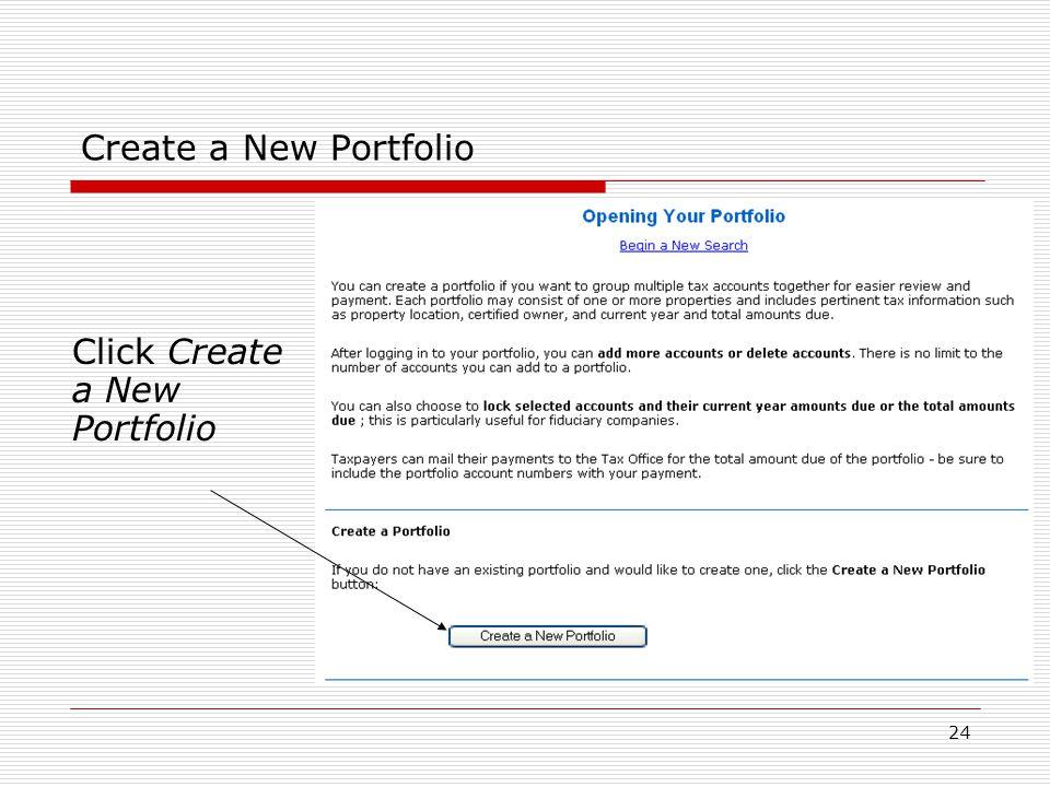 24 Create a New Portfolio Click Create a New Portfolio