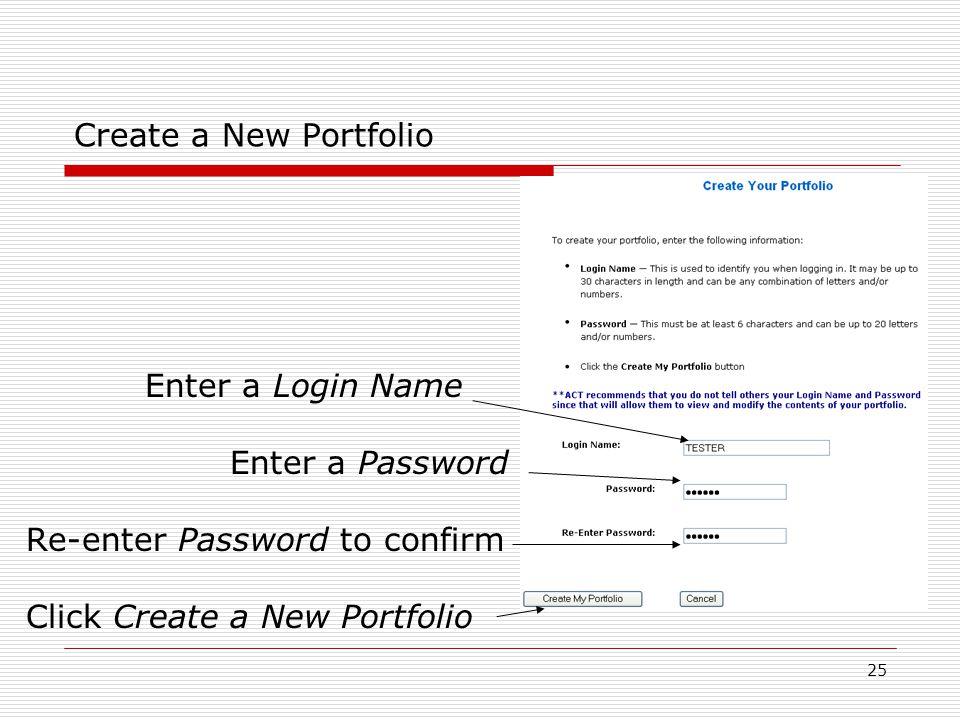 25 Create a New Portfolio Enter a Login Name Enter a Password Re-enter Password to confirm Click Create a New Portfolio