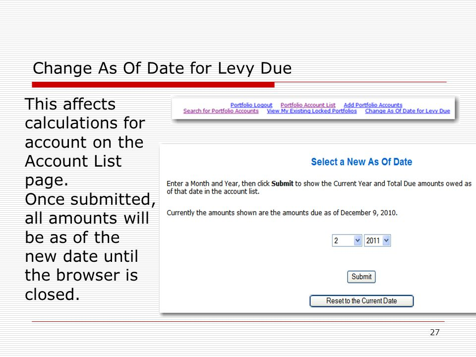 27 Change As Of Date for Levy Due This affects calculations for account on the Account List page. Once submitted, all amounts will be as of the new da
