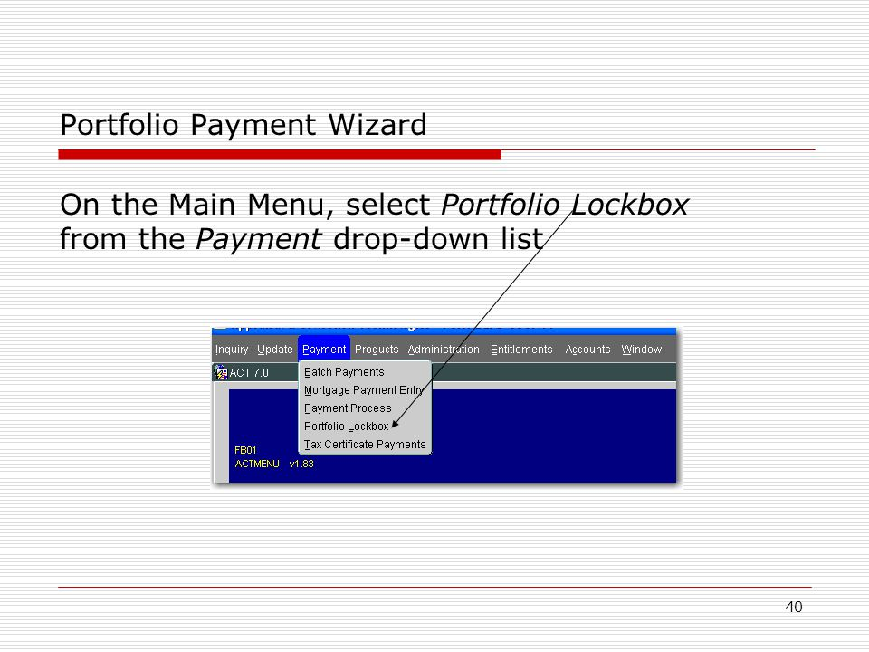 40 Portfolio Payment Wizard On the Main Menu, select Portfolio Lockbox from the Payment drop-down list