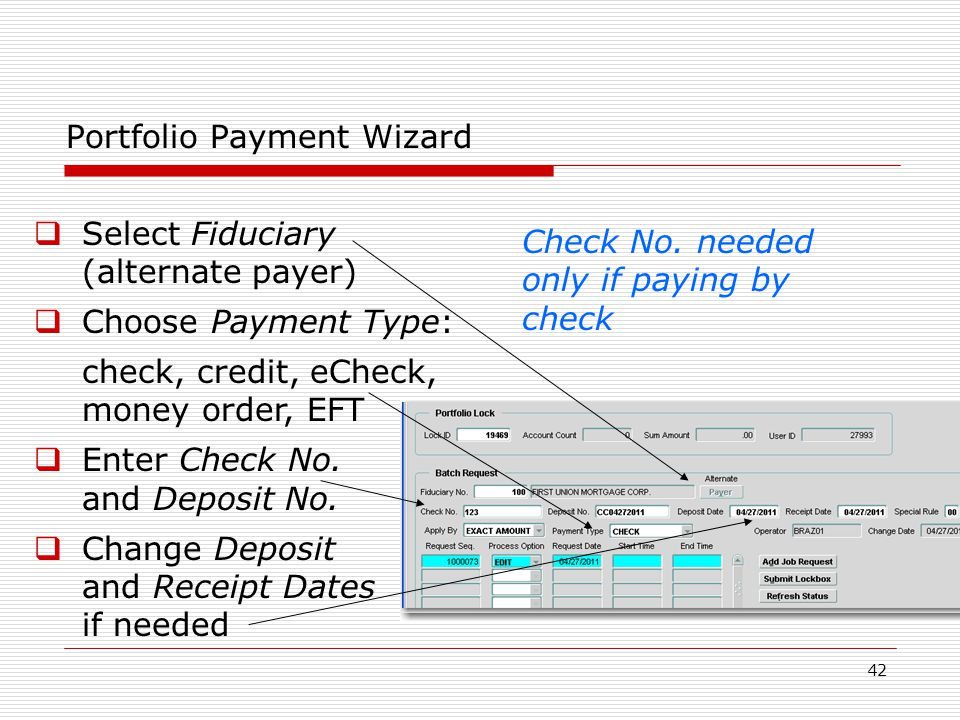 42 Portfolio Payment Wizard  Select Fiduciary (alternate payer)  Choose Payment Type: check, credit, eCheck, money order, EFT  Enter Check No.