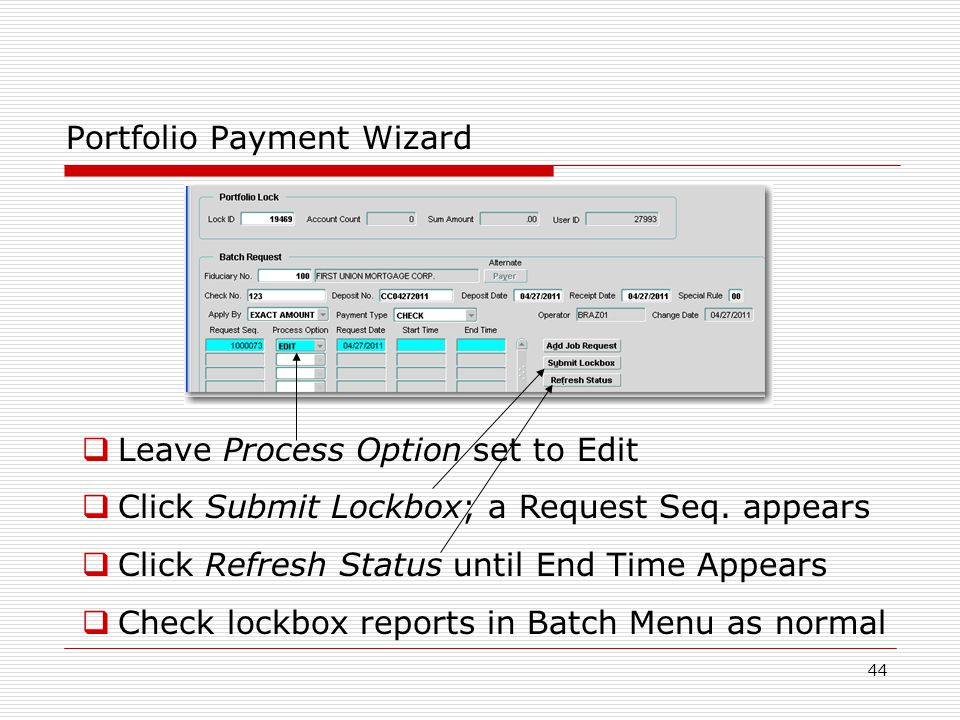 44 Portfolio Payment Wizard  Leave Process Option set to Edit  Click Submit Lockbox; a Request Seq.