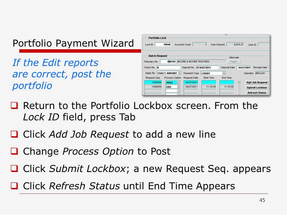 45 Portfolio Payment Wizard If the Edit reports are correct, post the portfolio  Return to the Portfolio Lockbox screen.