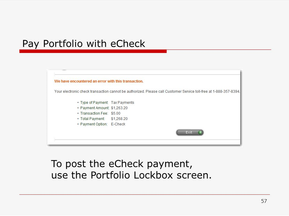 57 Pay Portfolio with eCheck To post the eCheck payment, use the Portfolio Lockbox screen.