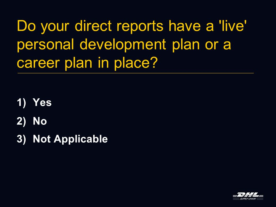 Do your direct reports have a live personal development plan or a career plan in place.