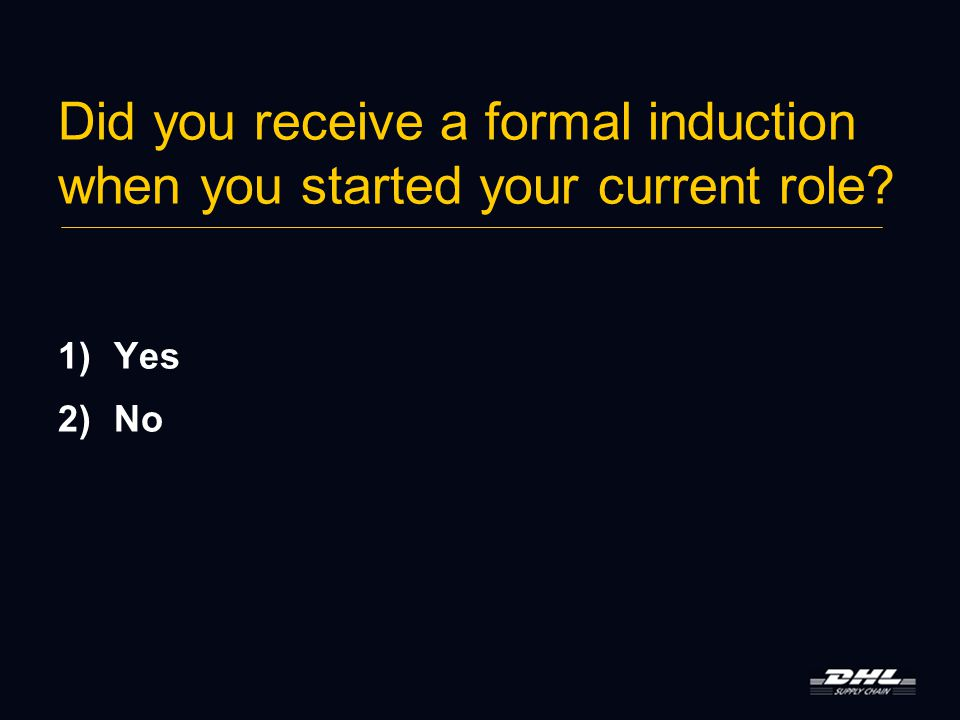 Did you receive a formal induction when you started your current role 1)Yes 2)No