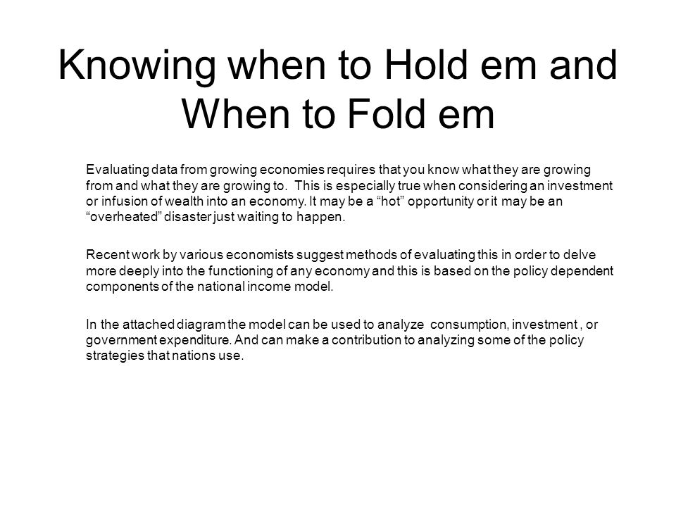 Knowing when to Hold em and When to Fold em Evaluating data from growing economies requires that you know what they are growing from and what they are growing to.