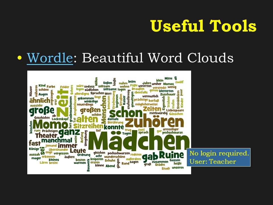 Useful Tools Wordle: Beautiful Word CloudsWordle No login required. User: Teacher