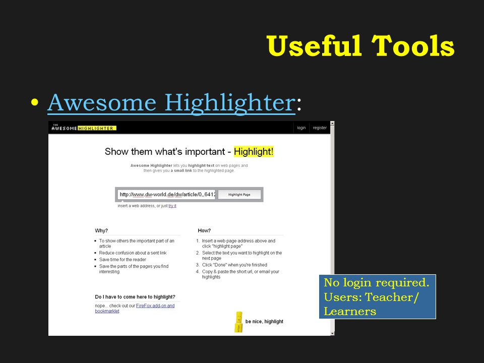 Useful Tools Awesome Highlighter:Awesome Highlighter No login required. Users: Teacher/ Learners
