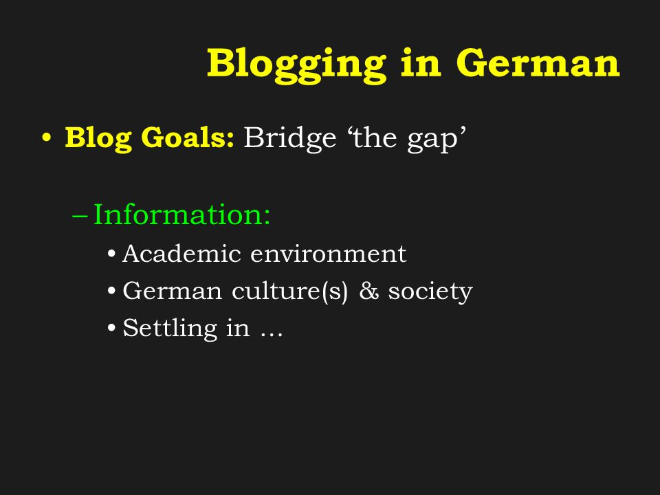 Blogging in German Advantages of a Course Blog: –Interactive –Participatory –Mobile: anytime & anywhere –Multimedia: text, audio & video –Secure & controlled Environment