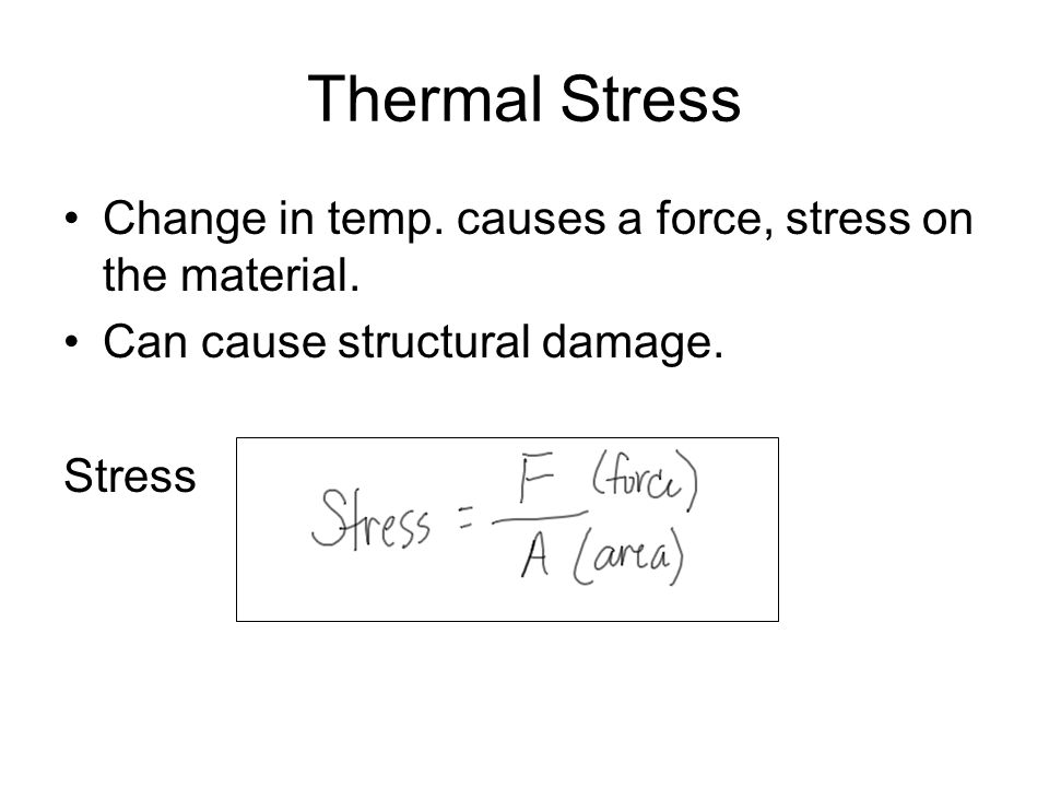 Thermal Stress Change in temp. causes a force, stress on the material.