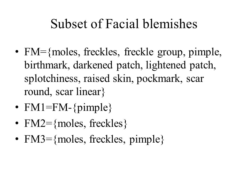 Subset of Facial blemishes FM={moles, freckles, freckle group, pimple, birthmark, darkened patch, lightened patch, splotchiness, raised skin, pockmark, scar round, scar linear} FM1=FM-{pimple} FM2={moles, freckles} FM3={moles, freckles, pimple}