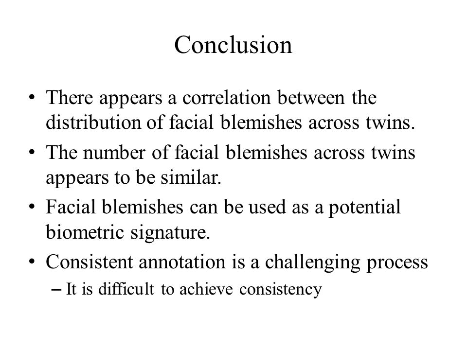 Conclusion There appears a correlation between the distribution of facial blemishes across twins.