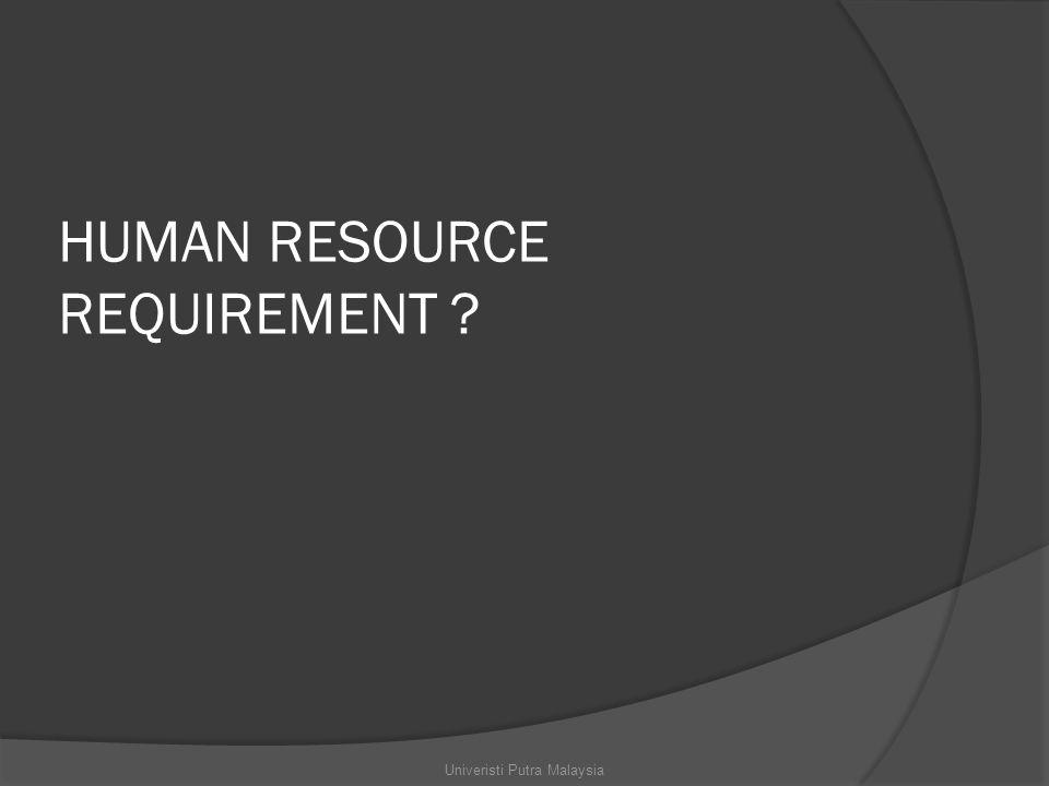 HUMAN RESOURCE REQUIREMENT Univeristi Putra Malaysia