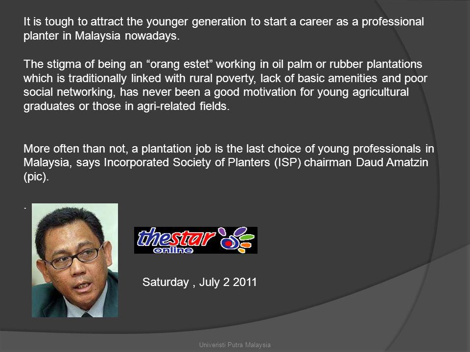 It is tough to attract the younger generation to start a career as a professional planter in Malaysia nowadays.