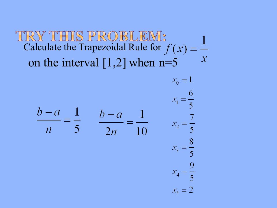 Calculate the Trapezoidal Rule for on the interval [1,2] when n=5