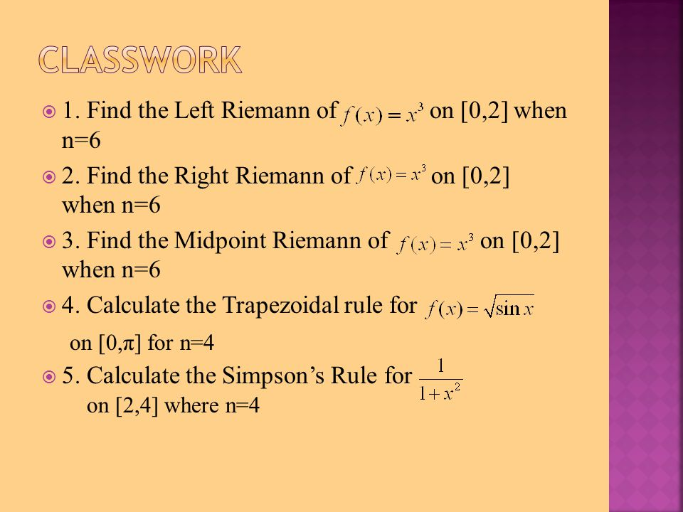  1. Find the Left Riemann of on [0,2] when n=6  2. Find the Right Riemann of on [0,2] when n=6  3. Find the Midpoint Riemann of on [0,2] when n=6 