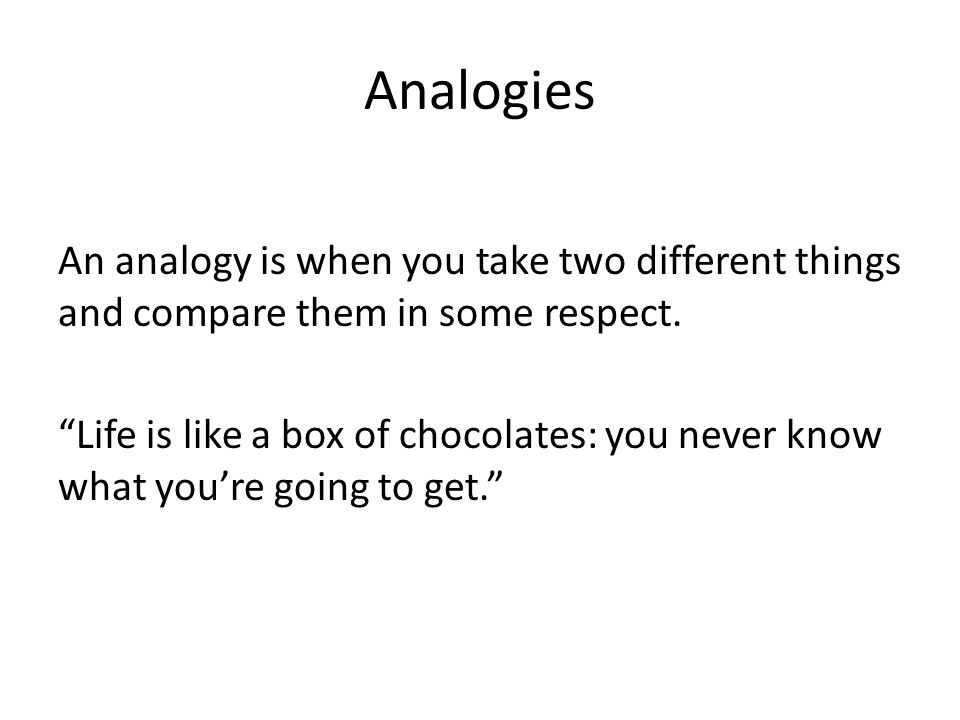 Analogies An analogy is when you take two different things and compare them in some respect.