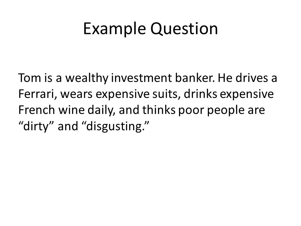 Example Question Tom is a wealthy investment banker.