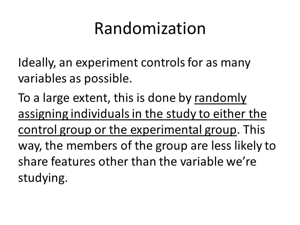 Randomization Ideally, an experiment controls for as many variables as possible.