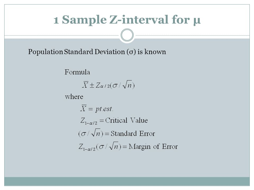 1 Sample Z-interval for µ Population Standard Deviation (σ) is known