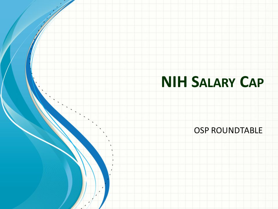 NIH S ALARY C AP OSP ROUNDTABLE