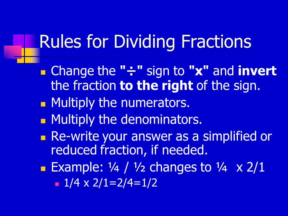 Rules for Dividing Fractions Change the ÷ sign to x and invert the fraction to the right of the sign.