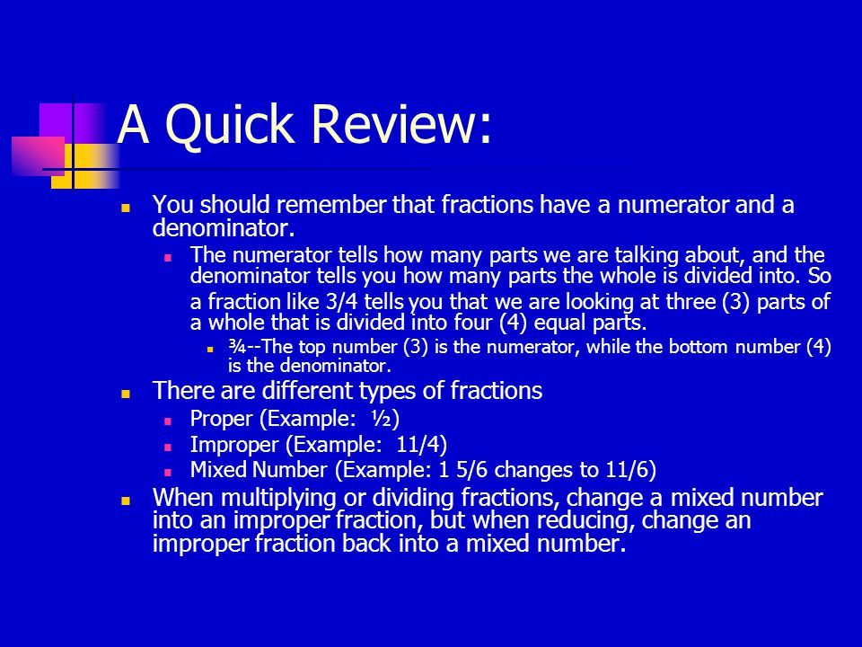 A Quick Review: You should remember that fractions have a numerator and a denominator.
