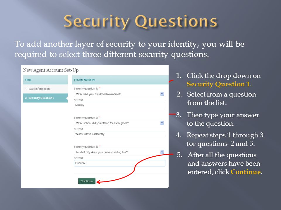 To add another layer of security to your identity, you will be required to select three different security questions.