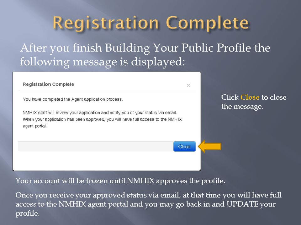 After you finish Building Your Public Profile the following message is displayed: Click Close to close the message.