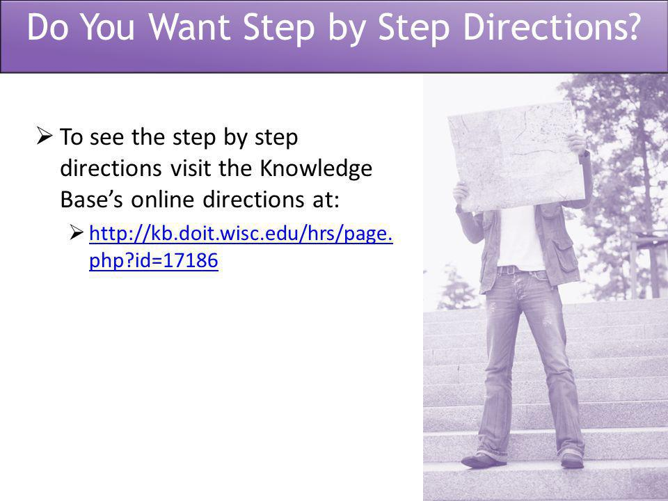  To see the step by step directions visit the Knowledge Base's online directions at:  http://kb.doit.wisc.edu/hrs/page.
