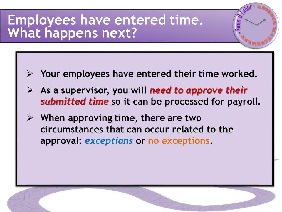 Employees have entered time. What happens next WELCOME TO ESS-TCD