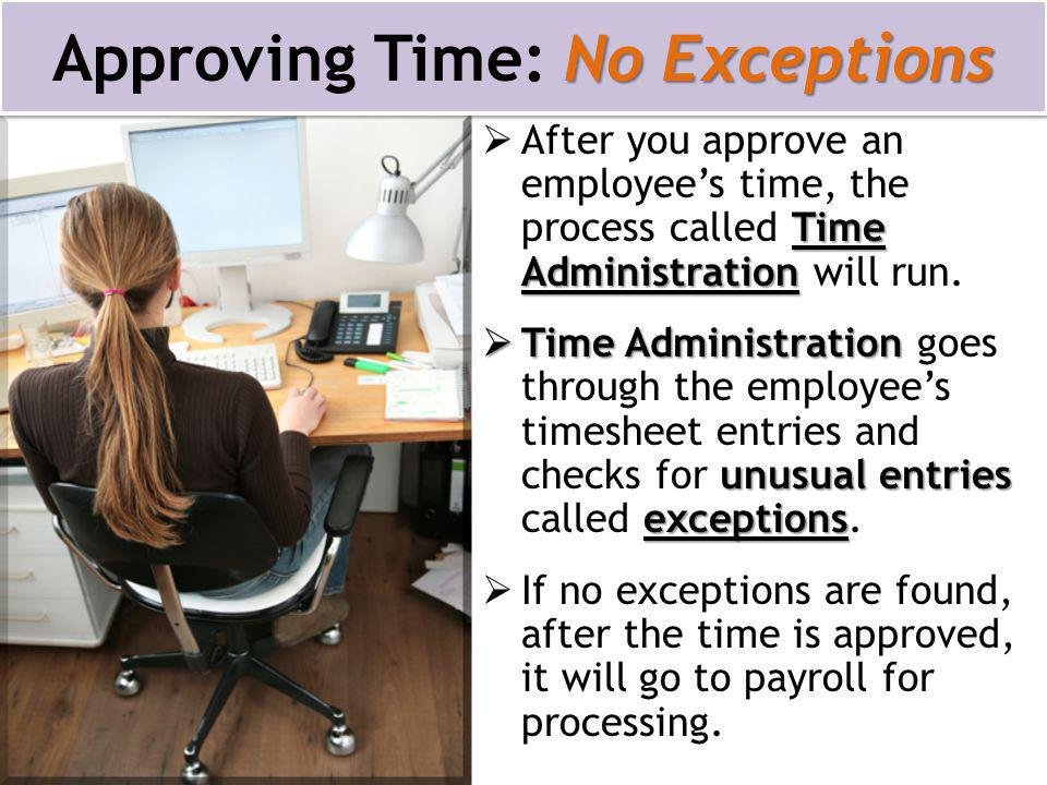 Time Administration  After you approve an employee's time, the process called Time Administration will run.