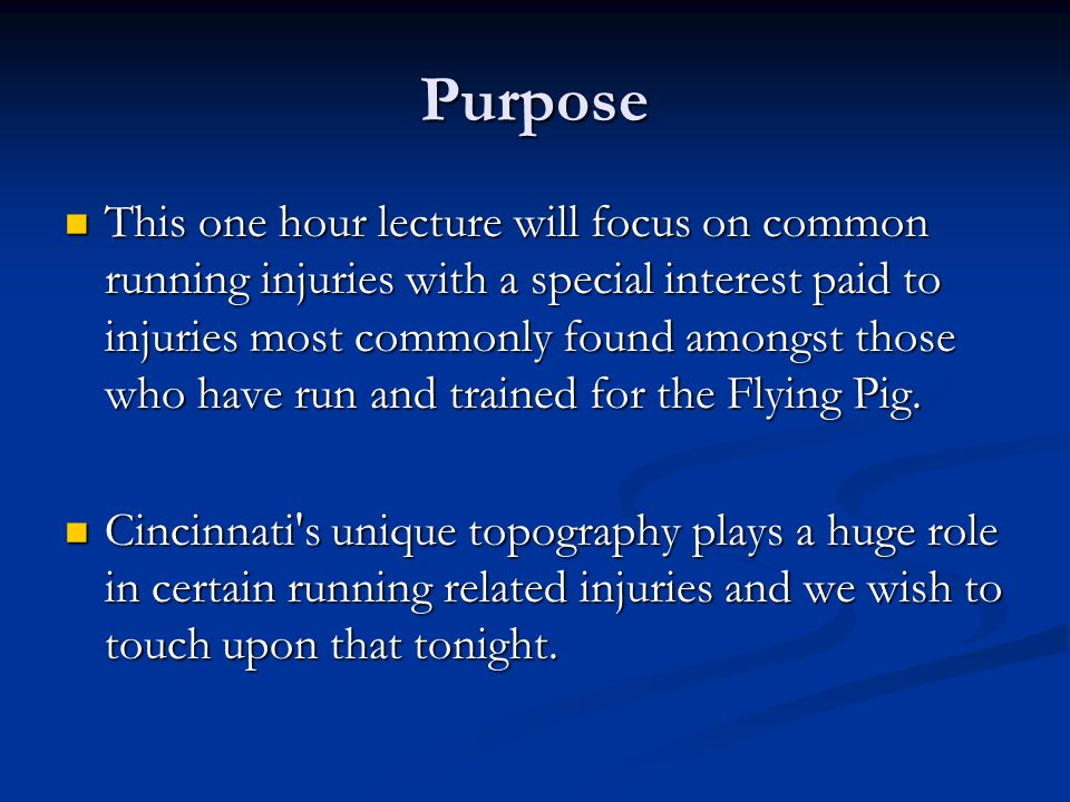 Purpose This one hour lecture will focus on common running injuries with a special interest paid to injuries most commonly found amongst those who have run and trained for the Flying Pig.