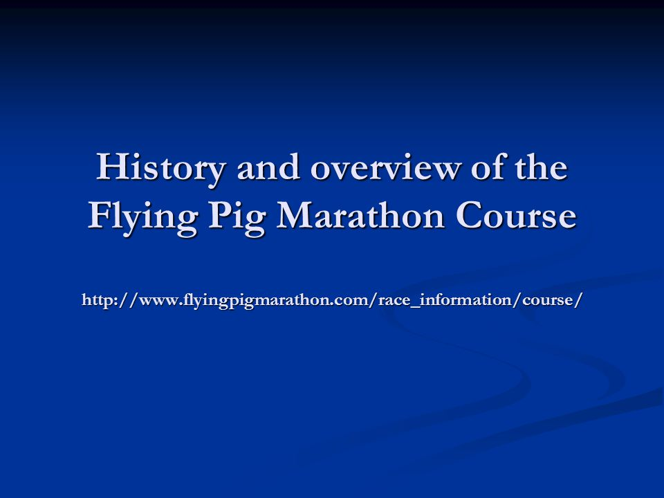 History and overview of the Flying Pig Marathon Course http://www.flyingpigmarathon.com/race_information/course/
