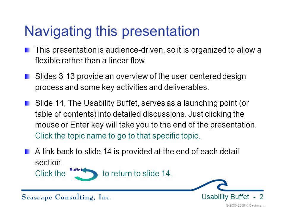 © 2006-2009 K. Bachmann Usability Buffet - 2 Navigating this presentation This presentation is audience-driven, so it is organized to allow a flexible