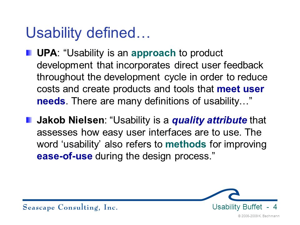 """© 2006-2009 K. Bachmann Usability Buffet - 4 Usability defined… UPA: """"Usability is an approach to product development that incorporates direct user fe"""