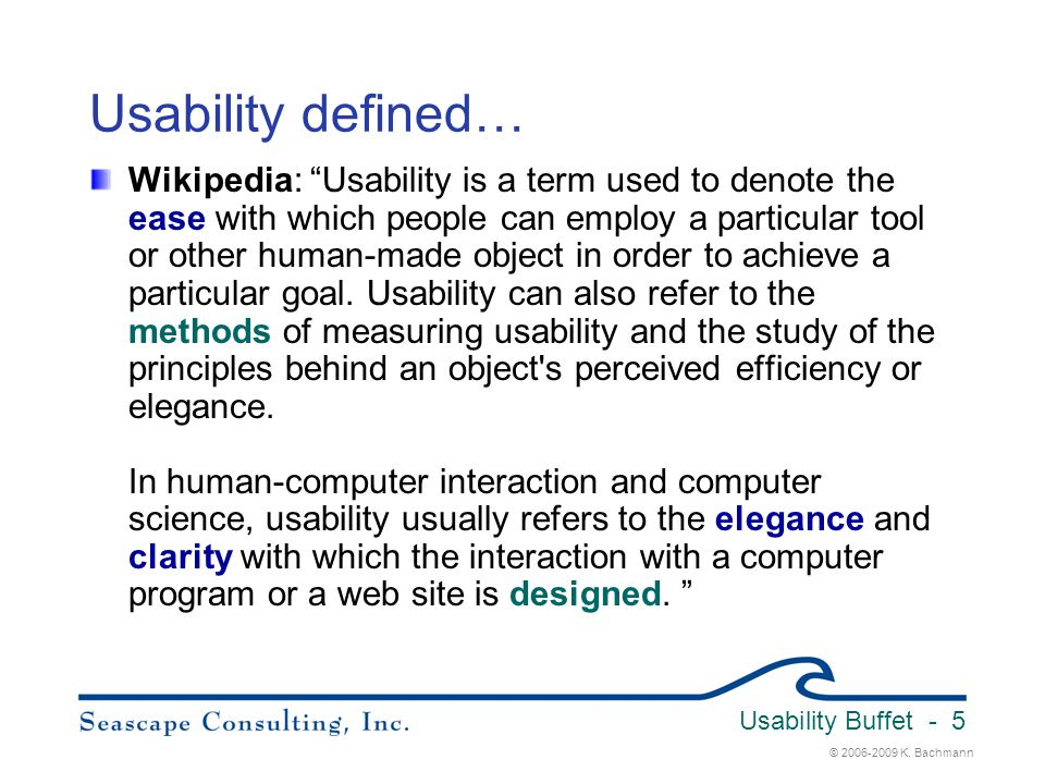 """© 2006-2009 K. Bachmann Usability Buffet - 5 Usability defined… Wikipedia: """"Usability is a term used to denote the ease with which people can employ a"""
